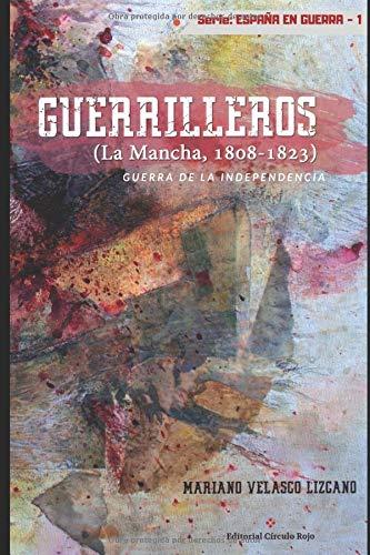 GUERRILLEROS: La Mancha, 1808-1823 (España en guerra) por Mariano Velasco