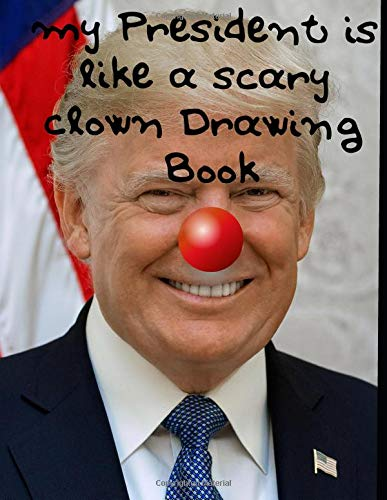 My President is Like a Scary Clown Drawing Book: A Large 100 Page Blank Sketchbook Gift ()