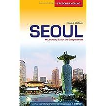 Reiseführer Seoul: Mit Incheon, Suwon und Ganghwa-Insel - Stadtplan Seoul-Innenstadt 1:50.000 zum Herausnehmen (Trescher-Reihe Reisen)