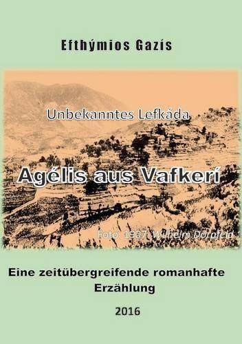 Preisvergleich Produktbild Agélis aus Vafkerí: Unbekanntes Lefkáda. Eine zeitübergreifende romanhafte Erzählung
