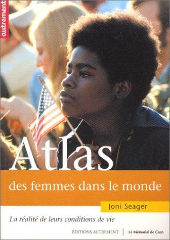 Atlas des femmes dans le monde : La Réalité de leurs conditions de vie