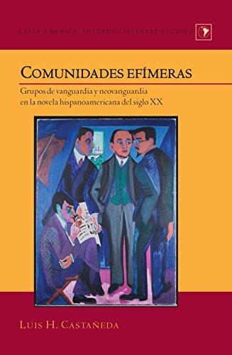 Comunidades efímeras: Grupos de vanguardia y neovanguardia en la novela hispanoamericana del siglo XX (Latin America nº 29) por Luis H. Castañeda