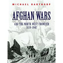 Afghan Wars: And the North-West Frontier 1839-1947 (Cassell Military Trade Books)