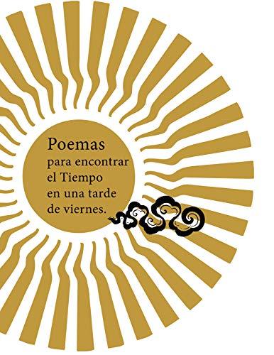 Poemas para encontrar el tiempo en una tarde de viernes por Javier Tinajero R.