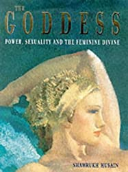 The Goddess: Power, Sexuality and the Feminine Divine