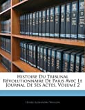 Histoire Du Tribunal Revolutionnaire de Paris Avec Le Journal de Ses Actes, Volume 2