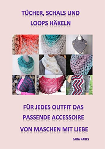 Tücher, Schals und Loops häkeln: Für jedes Outfit das passende Accessoire