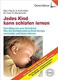 Jedes Kind kann schlafen lernen: Vom Baby bis zum Schulkind - Wie Sie die Schlafprobleme Ihres Kindes vermeiden und lösen können