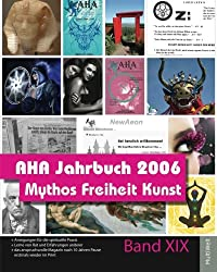 AHA Jahrbuch 2006: Mythos Freiheit Kunst (Spiritualität und Lebenskunst)