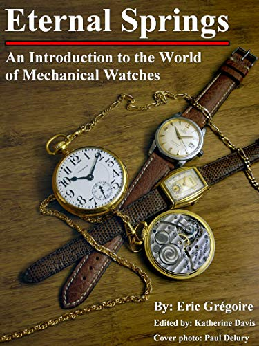Eternal Springs: An Introduction to the World of Mechanical Watches (English Edition)