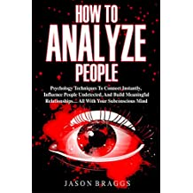 How To Analyze People: Psychology Techniques To Connect Instantly, Influence People Undetected, And Build Meaningful Relationships… ALL WITH YOUR SUBCONSCIOUS MIND (English Edition)