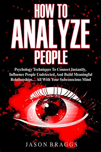 How To Analyze People: Psychology Techniques To Connect Instantly, Influence People Undetected, And Build Meaningful Relationships... ALL WITH YOUR SUBCONSCIOUS MIND