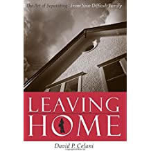 Leaving Home – The Art of Separating from Your Difficult Family