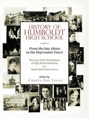 [History of Humboldt High School: From the Late 1800s to the Depression Years] (By: Carolyn Saul Logan) [published: August, 2009]