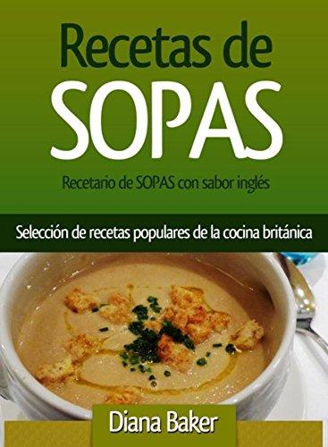 Recetario de Sopas con sabor inglés: Selección de recetas populares de la cocina británica