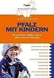 Pfalz mit Kindern: 350 spannende Ausflüge rund um Pfälzerwald und Weinstraße - Eberhard Schmitt-Burk