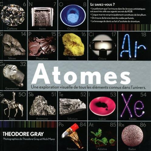 Atomes - Une exploration visuelle de tous les éléments connus dans l'univers. par Theodore Gray