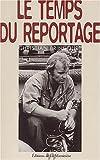 Telecharger Livres Le temps du reportage (PDF,EPUB,MOBI) gratuits en Francaise