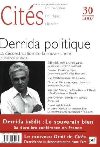 Cits, N 30, 2007 : Derrida politique : La dconstruction de la souverainet (puissance et droit)