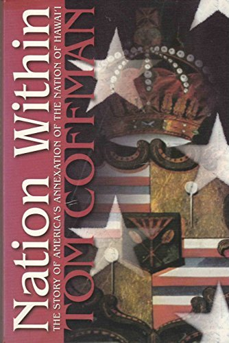 Nation Within: The Story of America's Annexation of the Nation of Hawaii by Tom Coffman (1998-11-02) (Tom Coffman)