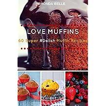 Love Muffins: 60 Super #Delish Muffin Recipes (60 Super Recipes Book 8) (English Edition)