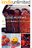 Love Muffins: 60 Super #Delish Muffin Recipes (60 Super Recipes Book 8)