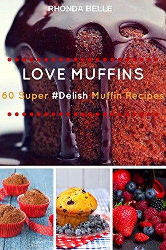 Love Muffins: 60 Super #Delish Muffin Recipes (60 Super Recipes Book 8) (English Edition) Brownies Muffin Pan