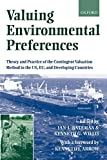 Valuing Environmental Preferences: Theory and Practice of the Contingent Valuation Me...