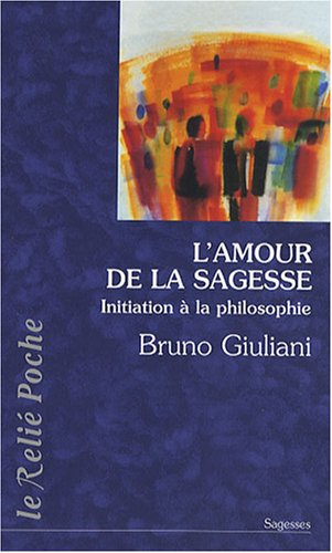 L'amour de la sagesse : Initiation  la philosophie