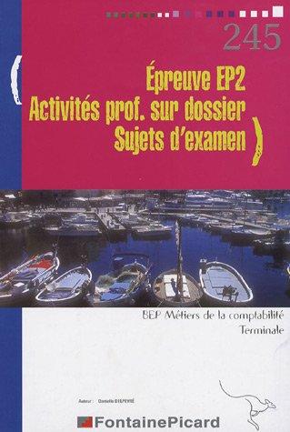 Epreuve EP 2 Activités professionnelles sur dossier Tle BEP des métiers de la comptabilité : Sujets d'examen