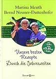 Unsere besten Rezepte: Durch die Jahreszeiten - Martina Meuth, Bernd Neuner-Duttenhofer
