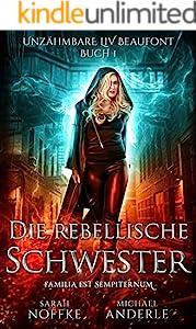 Die rebellische Schwester (Unzähmbare Liv Beaufont 1)