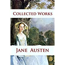 Jane Austen - Collected Works: Pride and Prejudice, Sense and Sensibility, Persuasion, Mansfield Park, Northanger Abbey ... (English Edition)