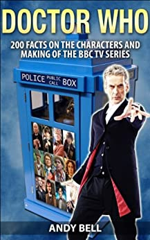 Doctor Who: 200 Facts on the Characters and Making of the BBC TV Series (English Edition) von [Bell, Andy]