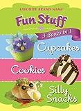 Fun Stuff: 3 Books in 1: Cupcakes, Cookies, Silly Snacks