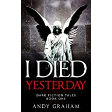 I Died Yesterday (Dark Fiction Tales Book 1)