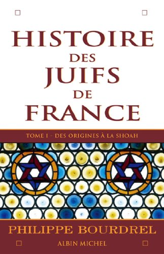 Histoire des Juifs de France - tome 1 : Des origines à la Shoah par Philippe Bourdrel