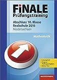 Finale - Prüfungstraining Abschluss 10. Klasse Realschule Niedersachsen: Arbeitsheft Mathematik 2016 mit Lösungsheft