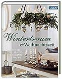 Wintertraum und Weihnachtszeit: Rezepte und Ideen für die schönste Jahreszeit