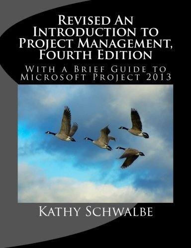 Revised An Introduction to Project Management, Fourth Edition: With Brief Guides to Microsoft Projec: Written by Kathy Schwalbe, 2013 Edition, Publisher: CreateSpace Independent Publishing [Paperback]