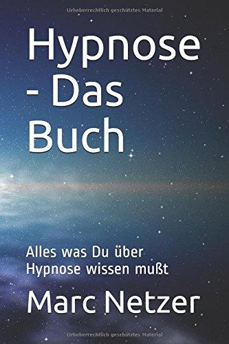 Hypnose - Das Buch: Alles was Du über Hypnose wissen mußt