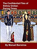 Book cover image for The Confidential Files of Sidney Orebar.Daring Times: A Victorian Tale.