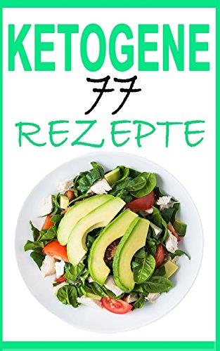 Ketogene Ernährung: Das Kochbuch: 77 leckere Rezepte - Frühstück, Mittagessen, Abendessen, Smoothies, Desserts (inkl. Nährwertangaben) (Abnehmen ohne ... Rezepte, Low Carb Diät, Low Carb High Fat) (Ketogene Diät Abendessen Rezepte)