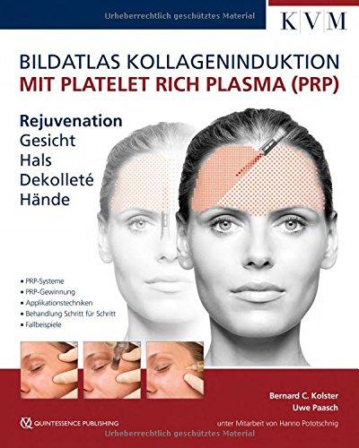 Bildatlas Kollageninduktion mit Platelet Rich Plasma (PRP): Rejuvenation Gesicht - Hals - Dekolleté - Hände (Hals-plastischen Chirurgie)