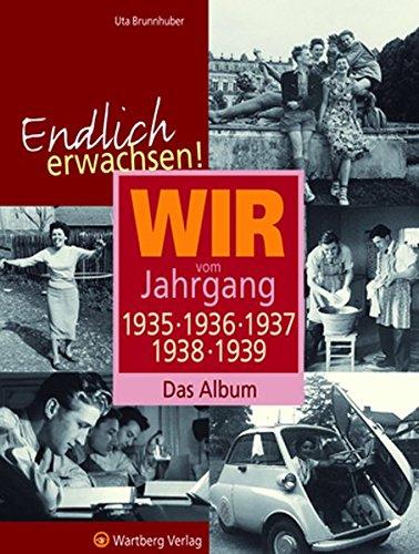 Endlich erwachsen! Wir vom Jahrgang 1935, 1936, 1937, 1938, 1939 - Das Album -