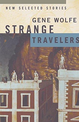 Strange Travelers: New Selected Stories por Gene Wolfe