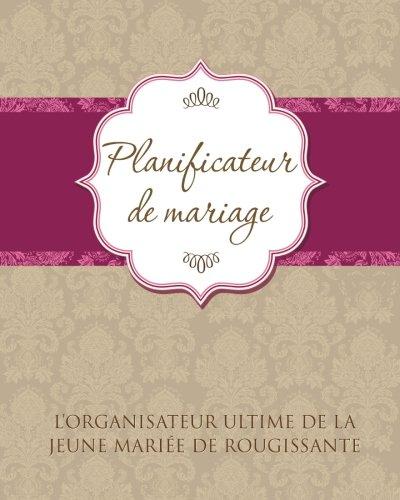 Planificateur De Marriage: L'Organisateur Ultime De La Jeune Mariée De Rougissante par Speedy Publishing LLC