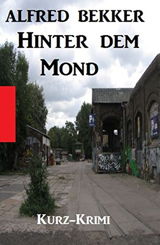 Alfred Bekker Kurz-Krimi - Hinter dem Mond