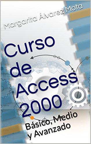 Curso de Access 2000: Básico, Medio y Avanzado (ofimática)