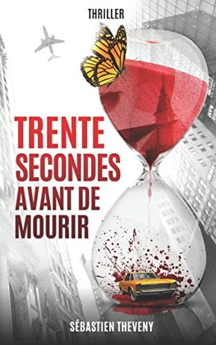 Trente secondes avant de mourir par Sébastien Theveny